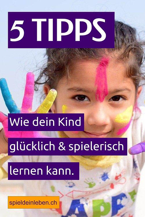 5 Tipps, wie dein Kind glücklich und spielerisch lernen kann.