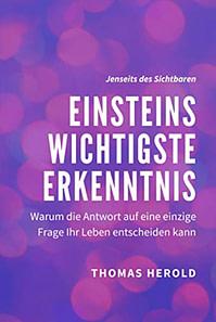 Thomas Herold: Einsteins wichtigste Erkenntnis: Warum die Antwort auf eine einzige Frage Ihr Leben entscheiden kann. Buchvover