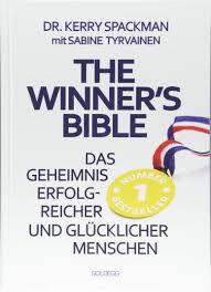 Kerry Spackman: The Winner's Bible. Das Geheimnis erfolgreicher und glücklicher Menschen