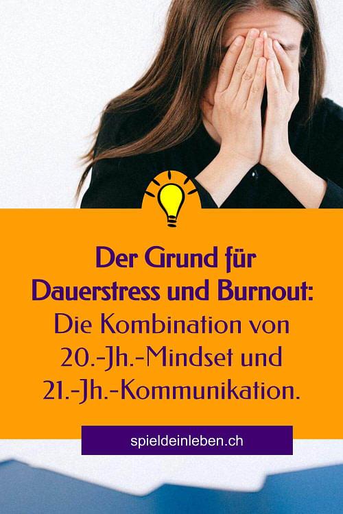 Der Grund für Dauerstress und Burnout: Die Kombination von 20.-Jahrhundert-Mindset und 21.-Jahrhundert-Kommunikation
