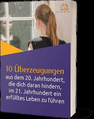 10 Glaubenssätze aus dem 20. Jahrhundert, die dich daran hindern, im 21. Jahrhundert ein erfülltes Leben zu führen