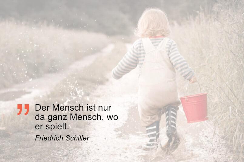 Schiller: Der Mensch ist nur da ganz Mensch, wo er spielt