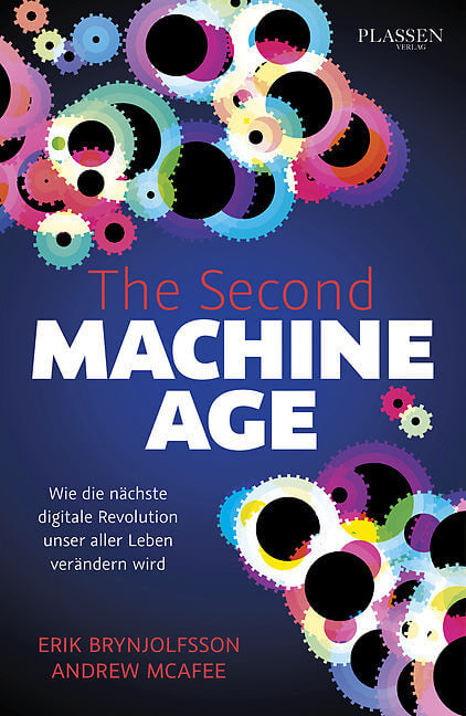 Erik Brynjolfsson: The Second Machine Age. Wie die nächste digitalte Revolution unser aller Leben verändern wird.