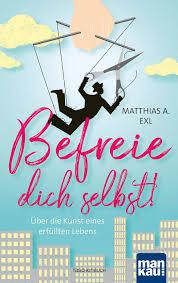 Matthias Exl: Befreie dich selbst