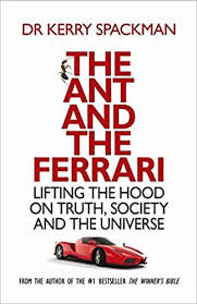 Kerry Spackman: The Ant and the Ferrari. Lifting the Hood on Truth, Society and the Universe