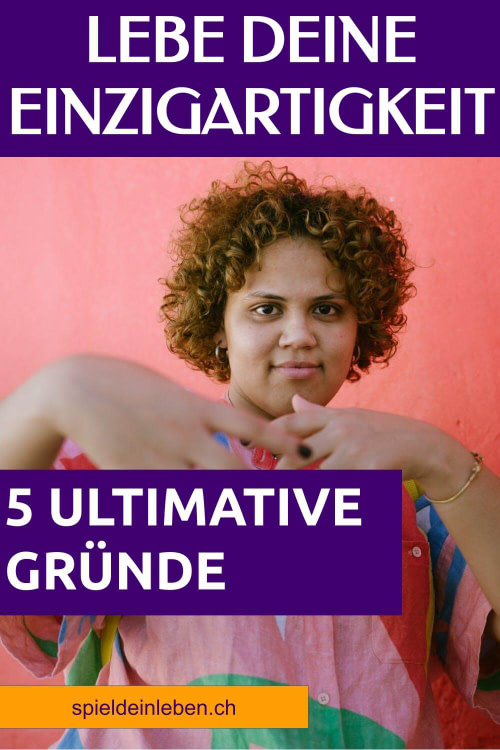 Lebe deine Einzigartigkeit – 5 ultimative Gründe