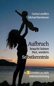 Corina Lendfers, Michael Berndonner: Aufbruch braucht keinen Mut, sondern Selbstkenntnis