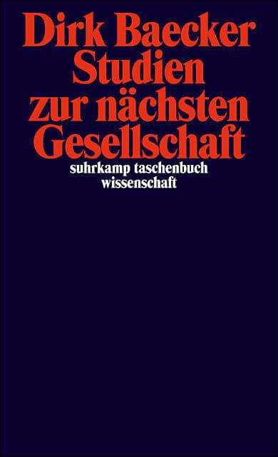 Dirk Baecker: Studien zur nächsten Gesellschaft