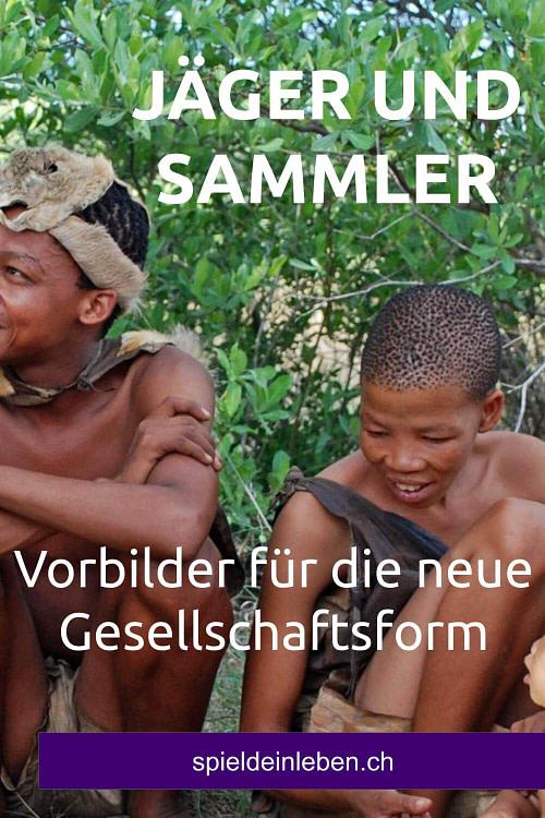 Jäger und Sammmler: Vorbilder für die neue Gesellschaftsform
